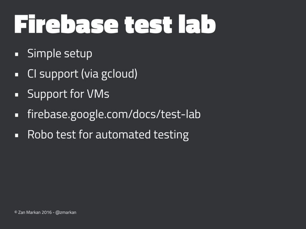 Firebase test lab • Simple setup • CI support (...
