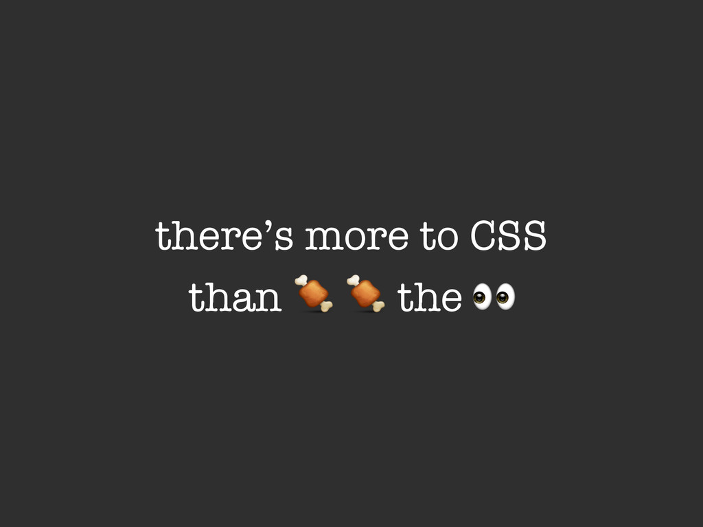 there's more to CSS than & & the '