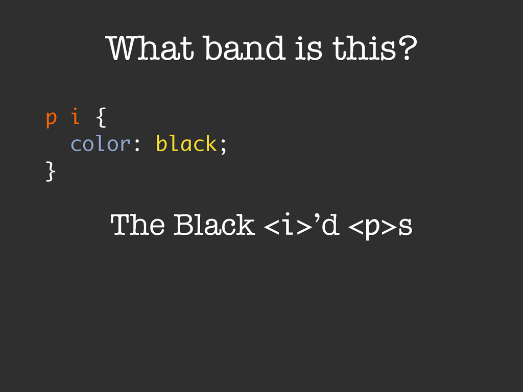 p i { color: black; } What band is this? The Bl...