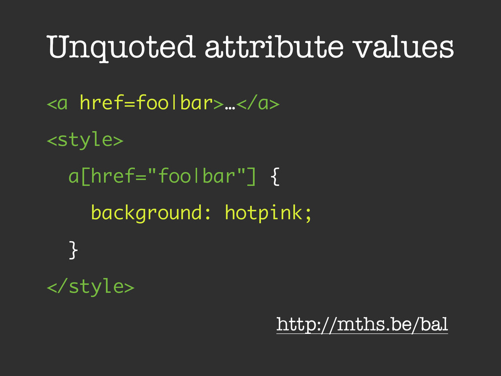 Unquoted attribute values <a href=foo|bar>…</a>...
