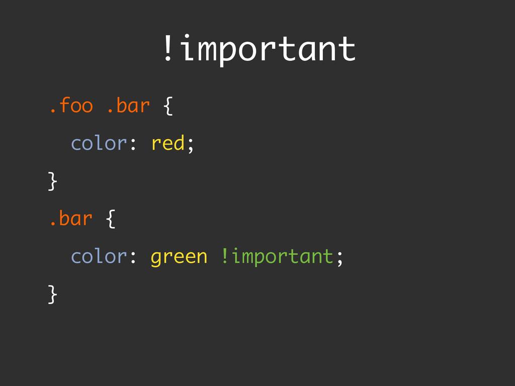 .foo .bar { color: red; } .bar { color: green...