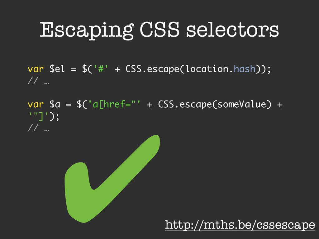 Escaping CSS selectors var $el = $('#' + CSS.es...