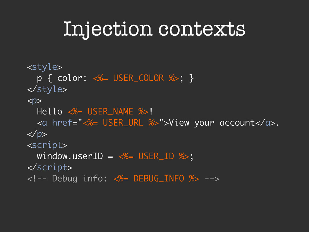 Injection contexts <style> p { color: <%= USER_...