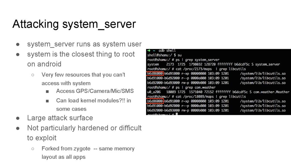 Attacking system_server ● system_server runs as...
