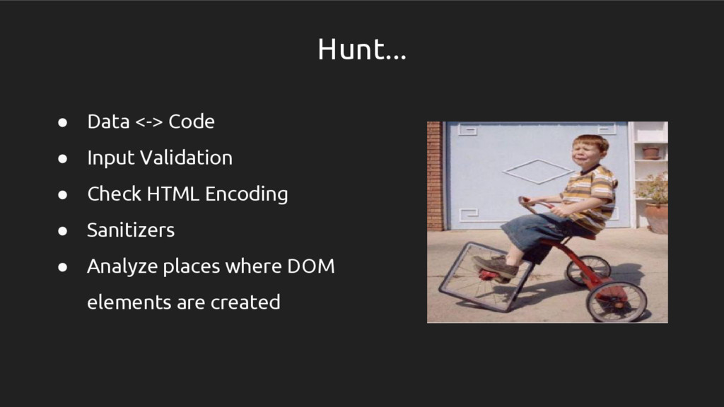 Hunt... ● Data <-> Code ● Input Validation ● Ch...