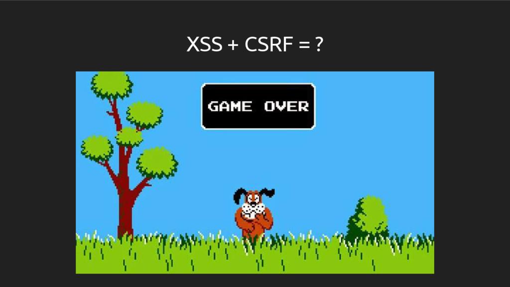 XSS + CSRF = ?