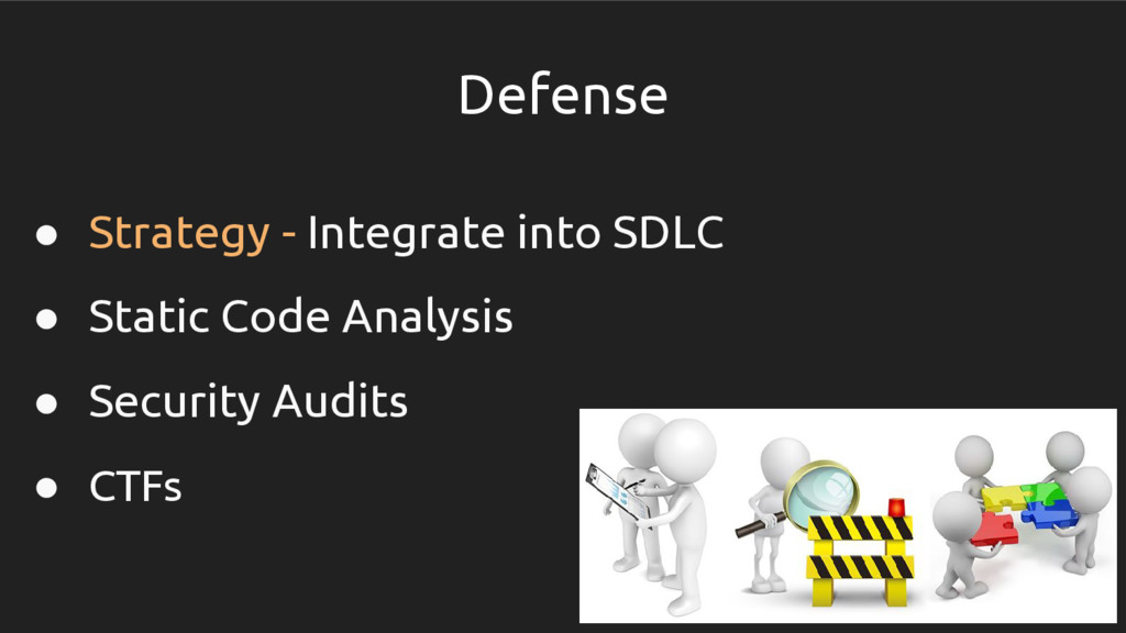 Defense ● Strategy - Integrate into SDLC ● Stat...