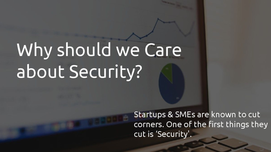 Why should we Care about Security? Startups & S...