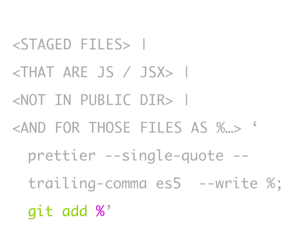 <STAGED FILES> | <THAT ARE JS / JSX> | <NOT IN ...