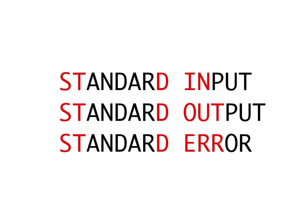 STANDARD INPUT STANDARD OUTPUT STANDARD ERROR