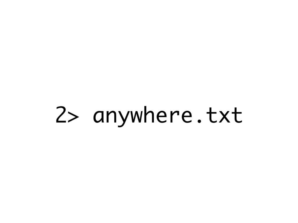 2> anywhere.txt