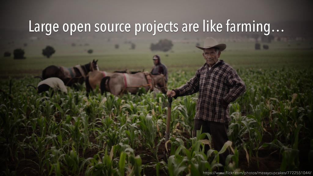 Large open source projects are like farming… ht...