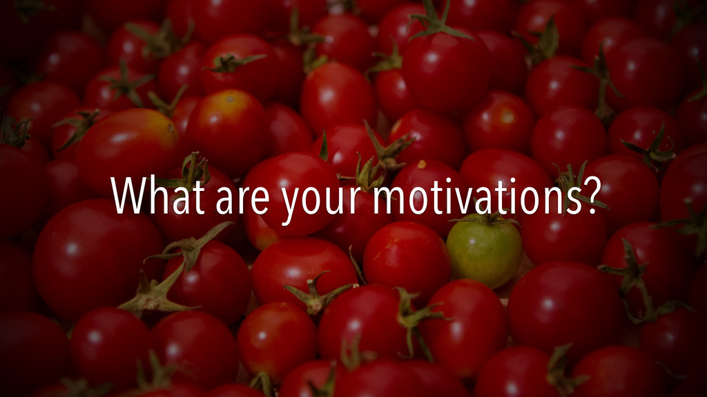 What are your motivations?