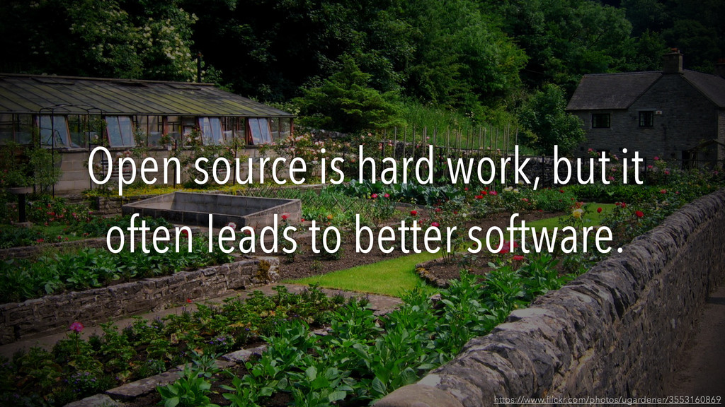 Open source is hard work, but it often leads to...