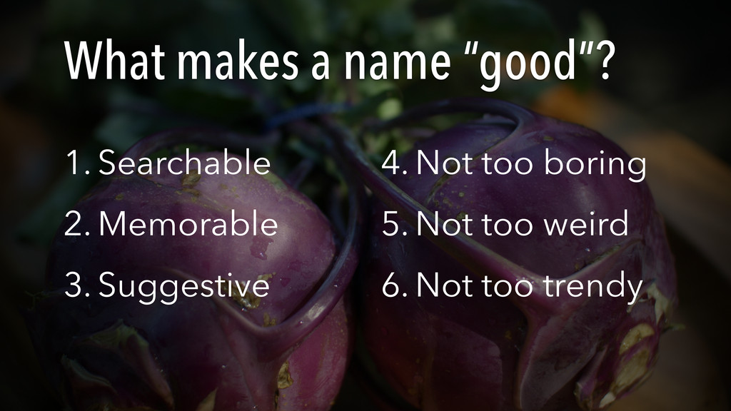 "What makes a name ""good""? 1. Searchable 2. Memo..."