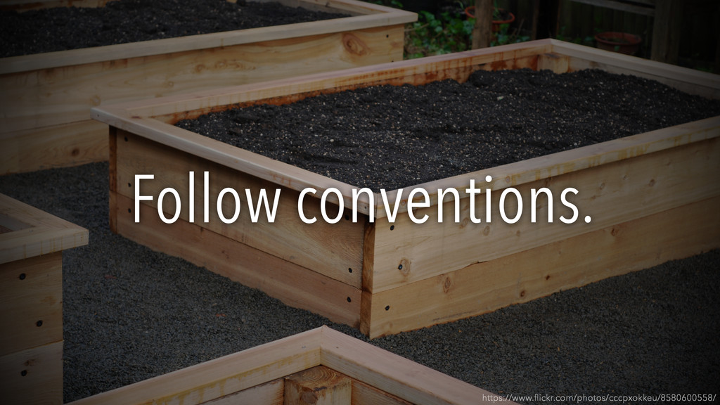 Follow conventions. https://www.flickr.com/photo...