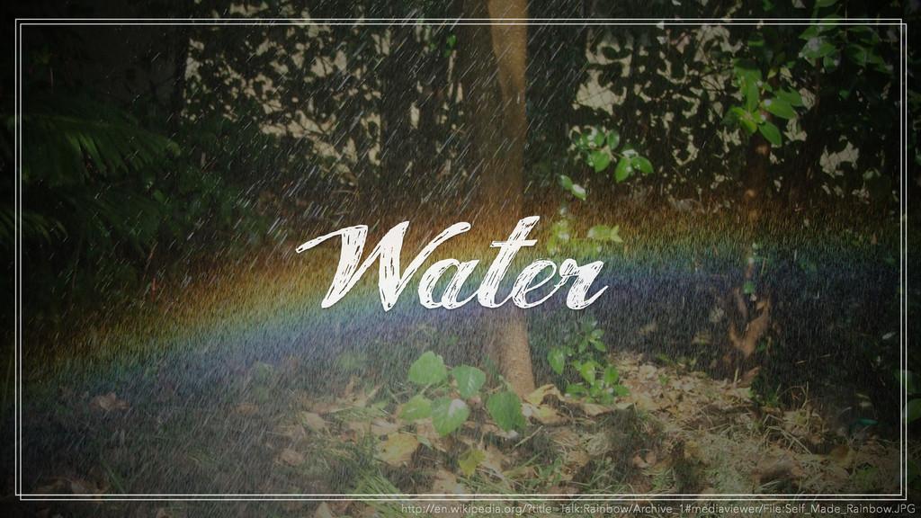 Water http://en.wikipedia.org/?title=Talk:Rainb...