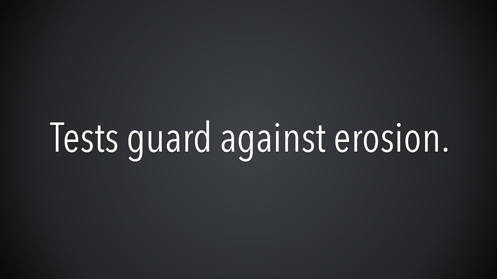 Tests guard against erosion.