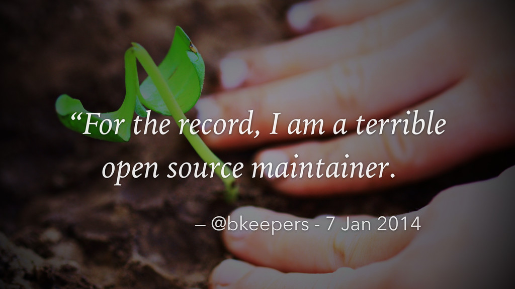 """For the record, I am a terrible open source ma..."