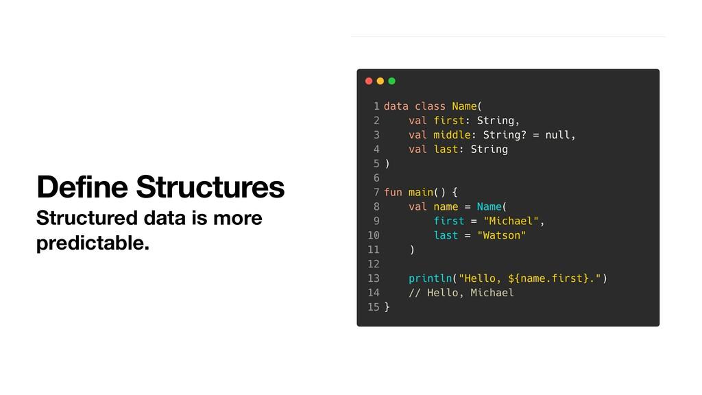 Define Structures Structured data is more predi...