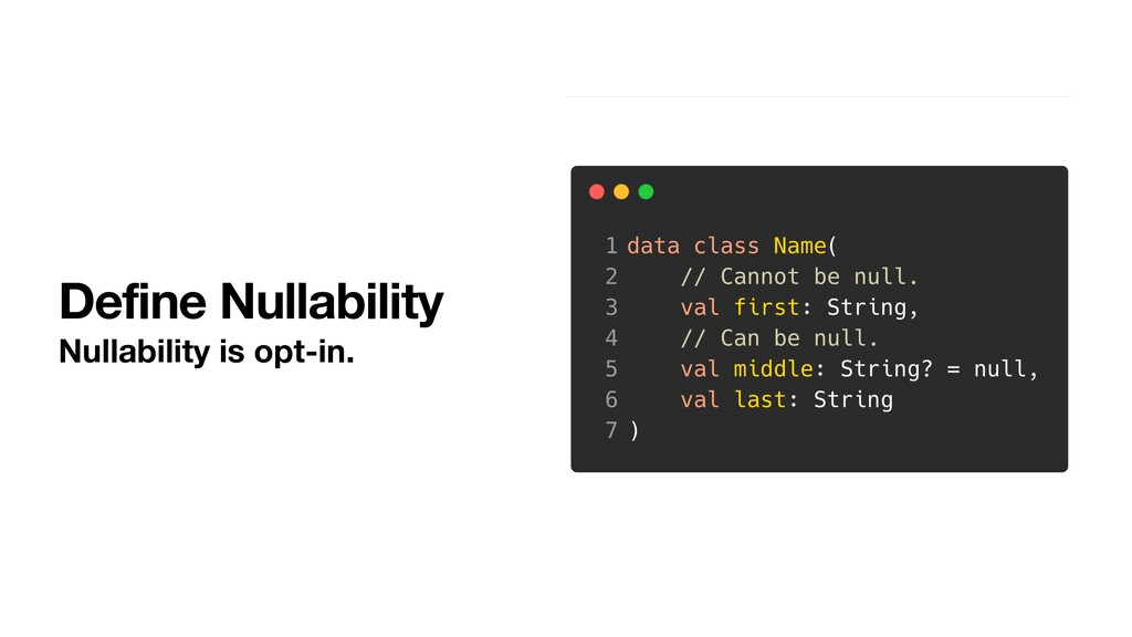 Define Nullability Nullability is opt-in.