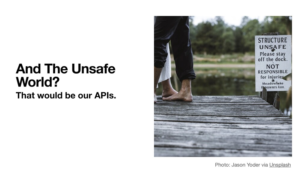 And The Unsafe World? That would be our APIs. P...