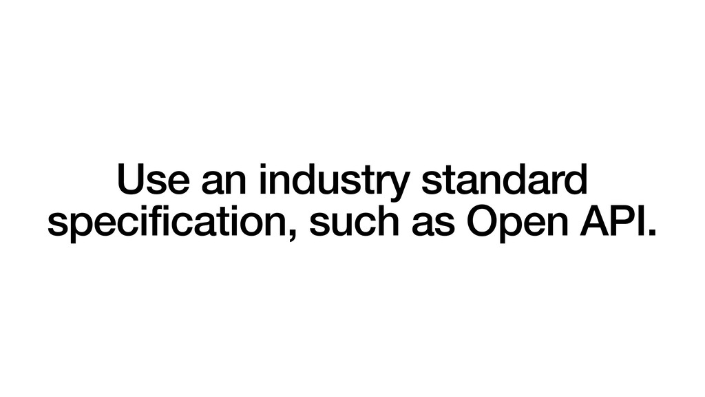 Use an industry standard specification, such as...
