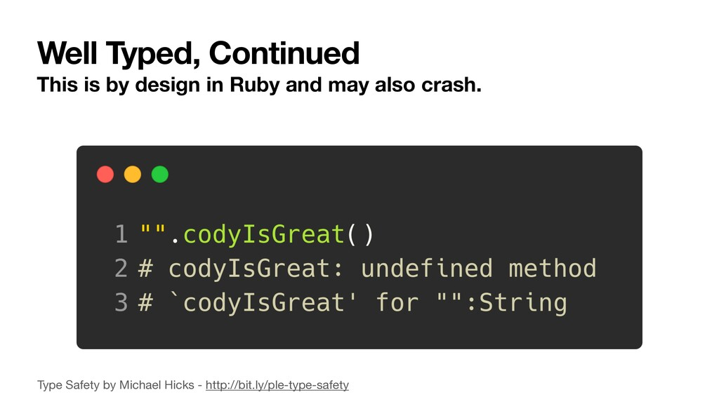 Well Typed, Continued This is by design in Ruby...