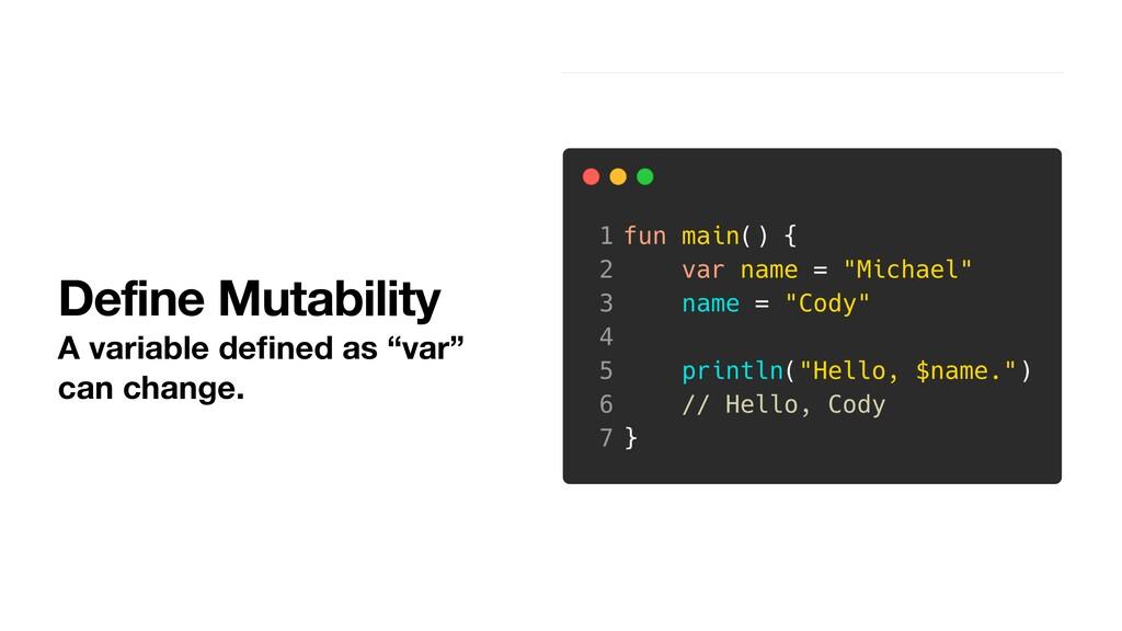 "Define Mutability A variable defined as ""var"" ca..."