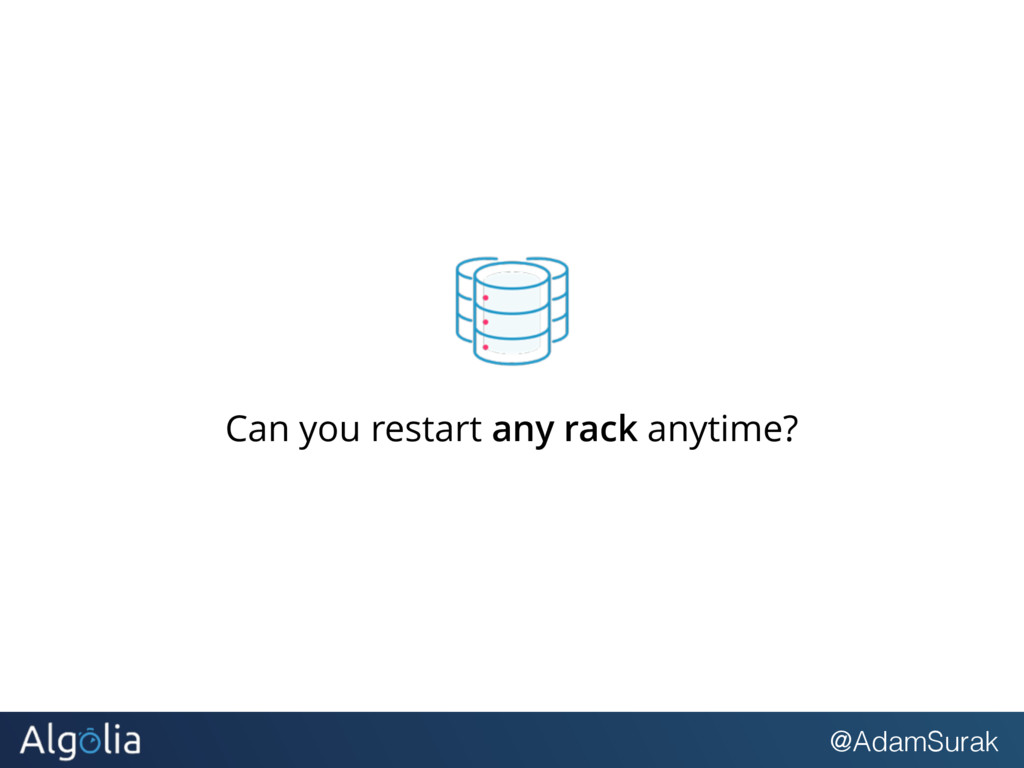 @AdamSurak Can you restart any rack anytime?
