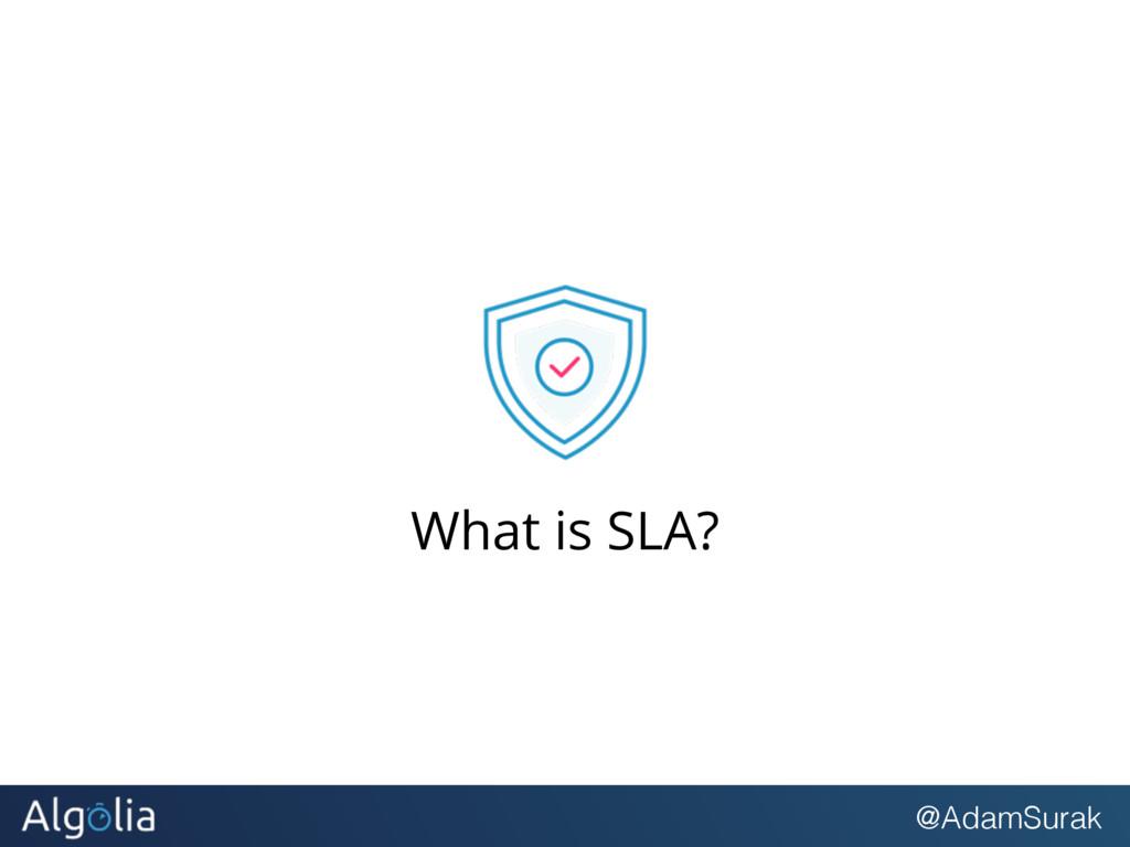@AdamSurak What is SLA?