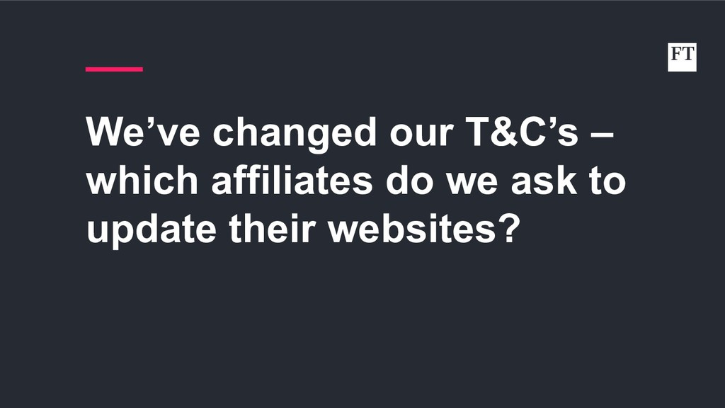 We've changed our T&C's – which affiliates do w...