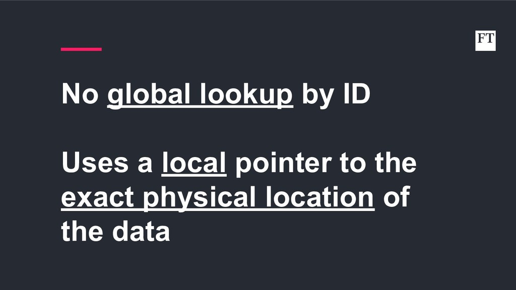 No global lookup by ID Uses a local pointer to ...