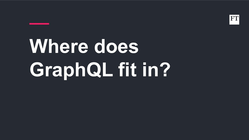 Where does GraphQL fit in?
