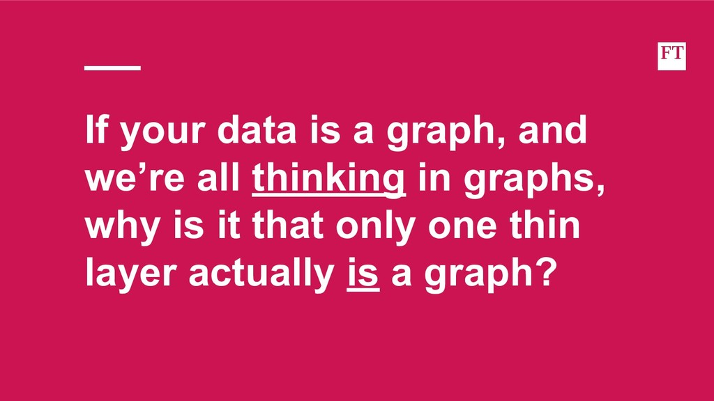 If your data is a graph, and we're all thinking...