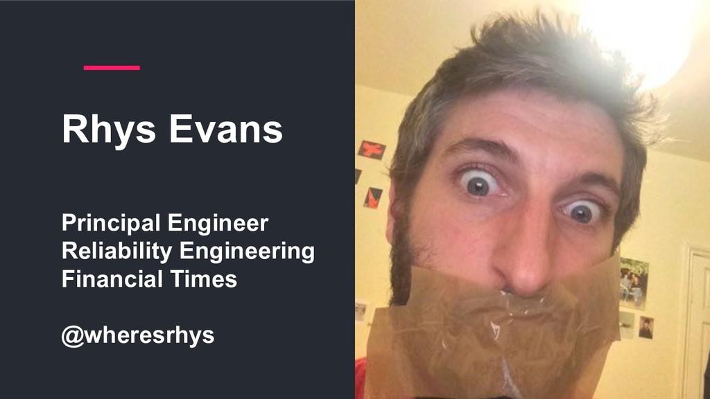 Rhys Evans Principal Engineer Reliability Engin...