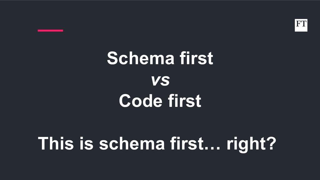 Schema first vs Code first This is schema first...