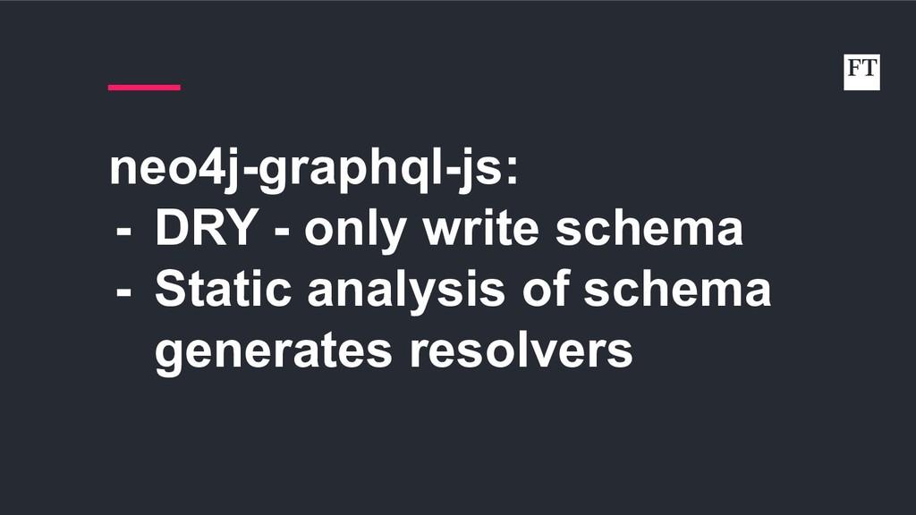 neo4j-graphql-js: - DRY - only write schema - S...