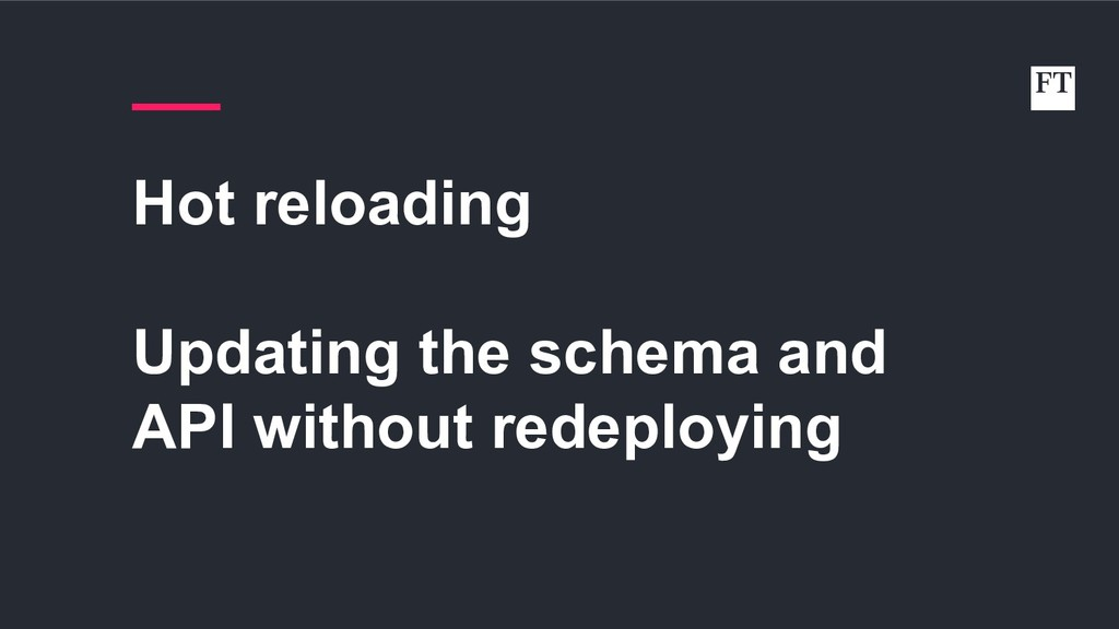 Hot reloading Updating the schema and API witho...