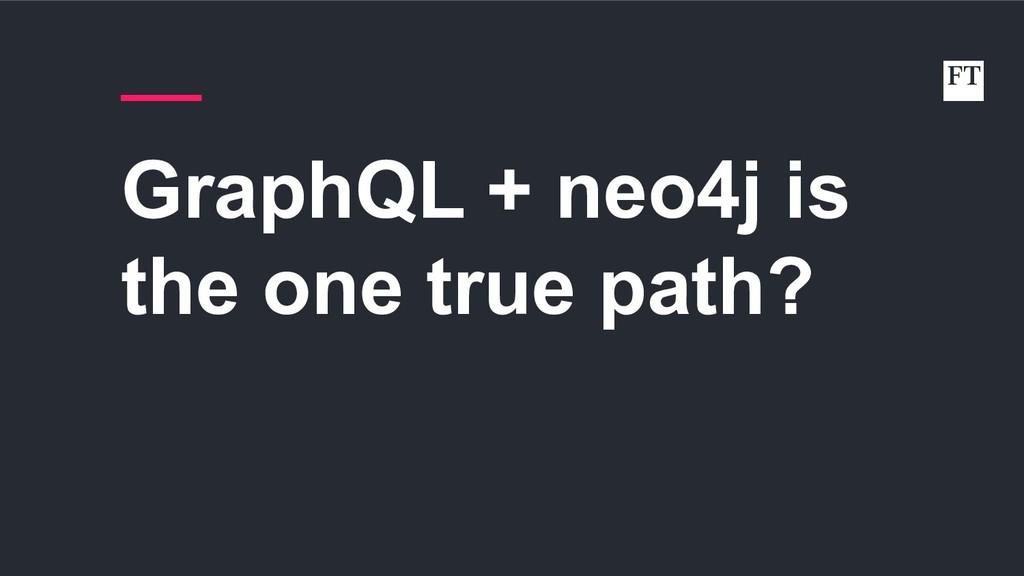 GraphQL + neo4j is the one true path?