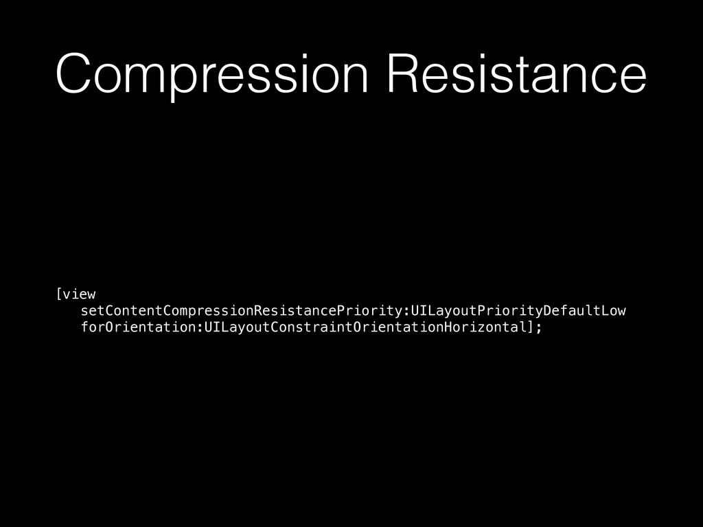 Compression Resistance [view setContentCompress...