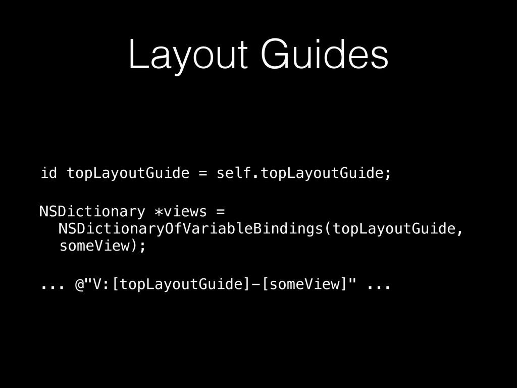 Layout Guides id topLayoutGuide = self.topLayou...