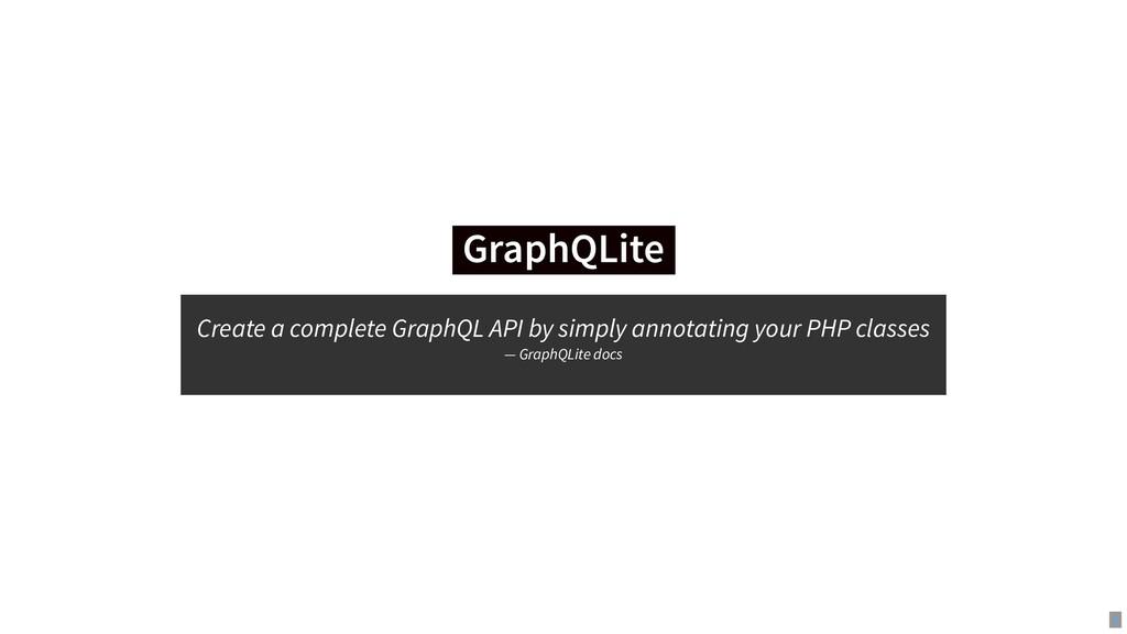 GraphQLite GraphQLite Create a complete GraphQL...