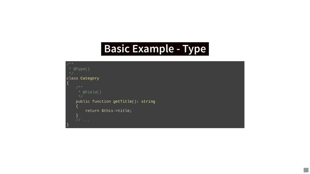 Basic Example - Type Basic Example - Type /** *...