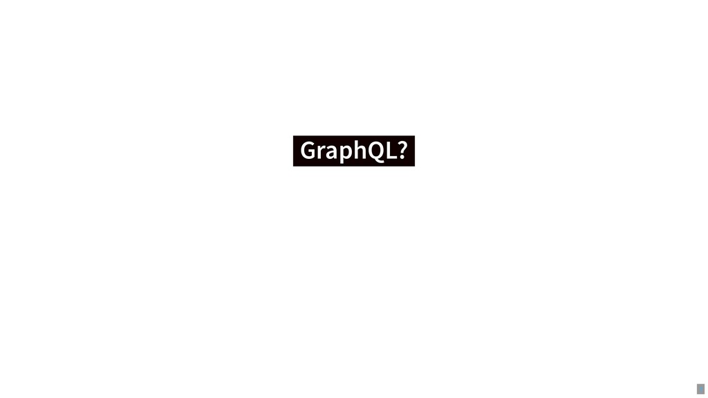 GraphQL? GraphQL? 3