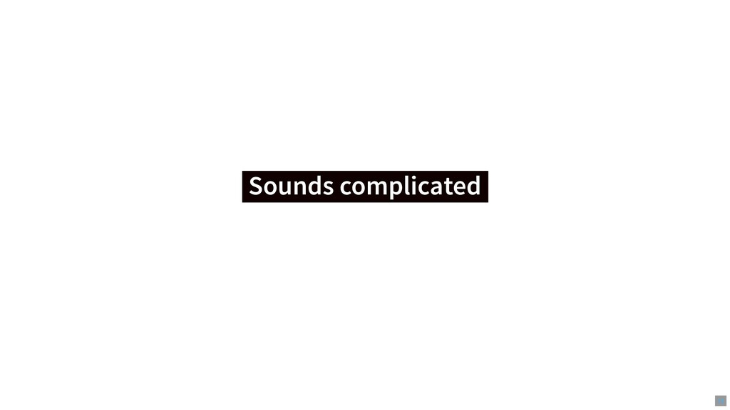 Sounds complicated Sounds complicated 15