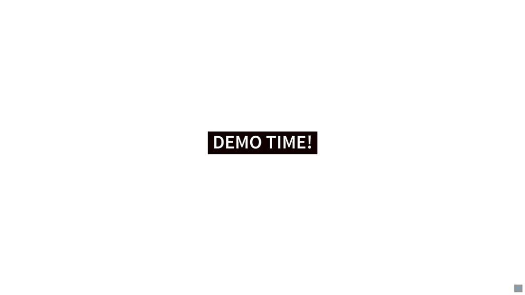 DEMO TIME! DEMO TIME! 16