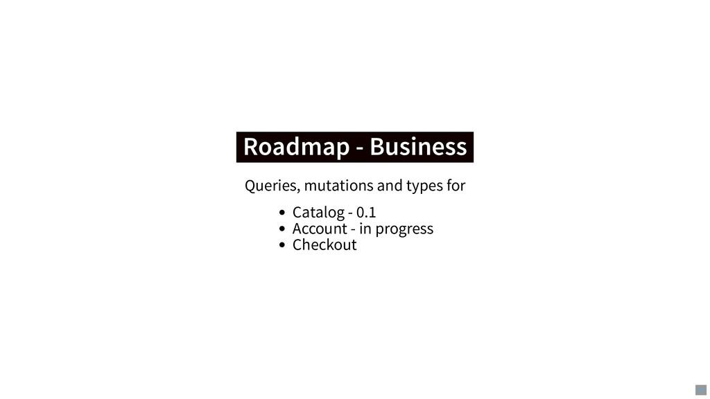 Roadmap - Business Roadmap - Business Queries, ...