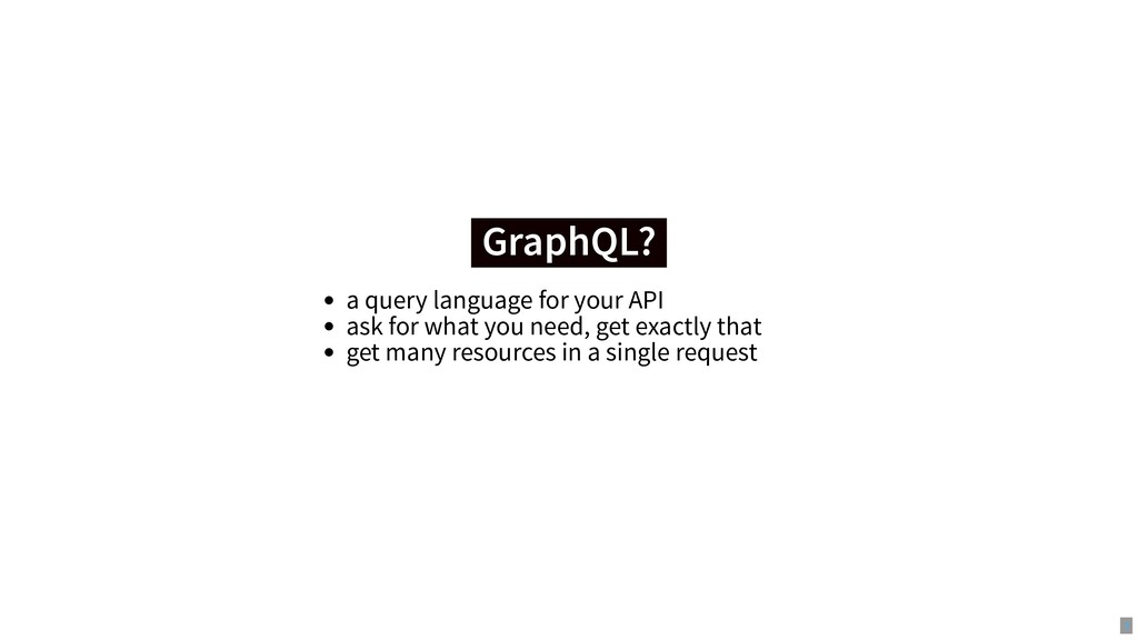 GraphQL? GraphQL? a query language for your API...