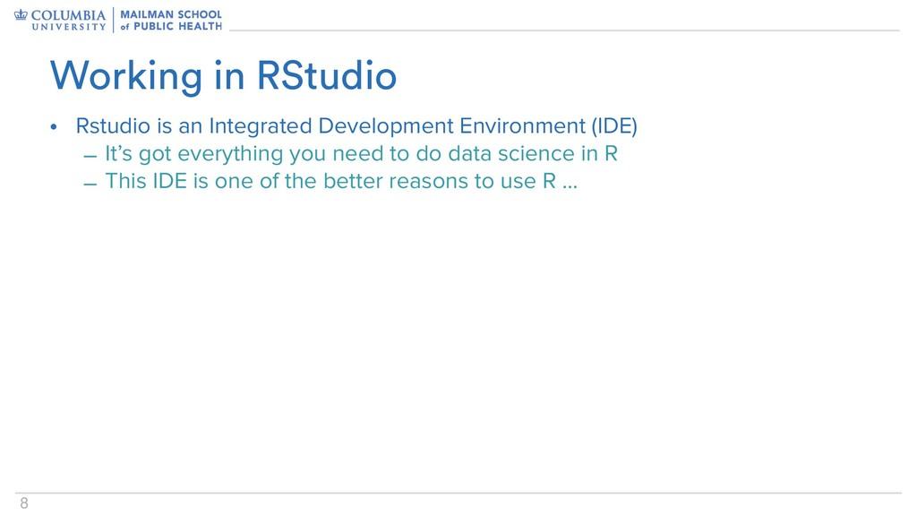 8 • Rstudio is an Integrated Development Enviro...